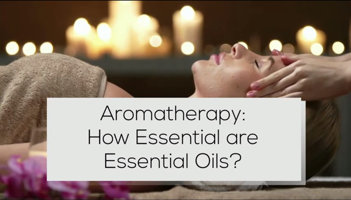 Aromatherapy How Essential are Essential Oils